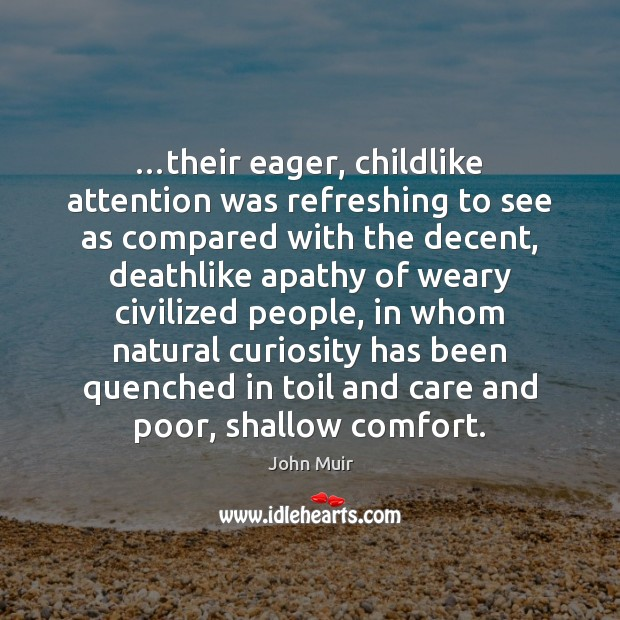 …their eager, childlike attention was refreshing to see as compared with the John Muir Picture Quote