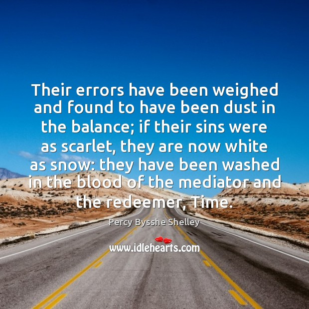 Their errors have been weighed and found to have been dust in Percy Bysshe Shelley Picture Quote