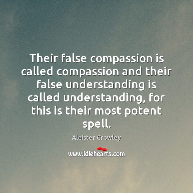 Their false compassion is called compassion and their false understanding is called Image