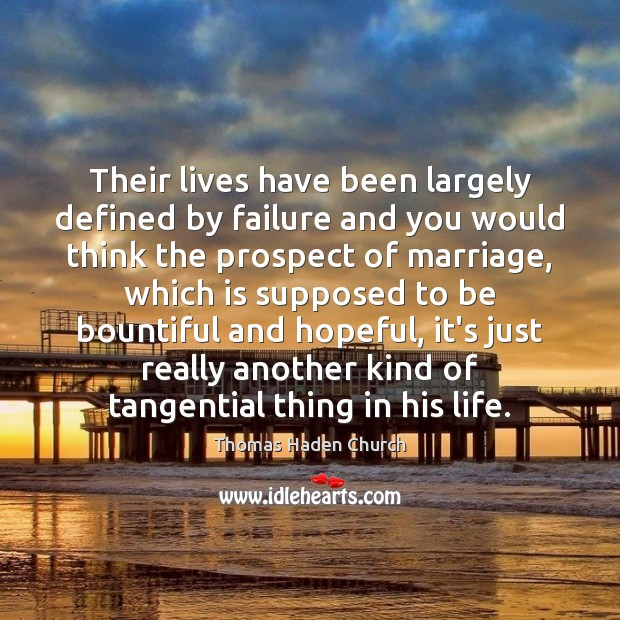 Thomas Haden Church Picture Quote image saying: Their lives have been largely defined by failure and you would think
