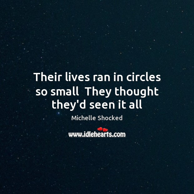 Their lives ran in circles so small  They thought they'd seen it all Image