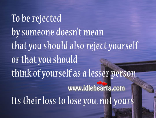 It's their loss to lose you, not yours. Image