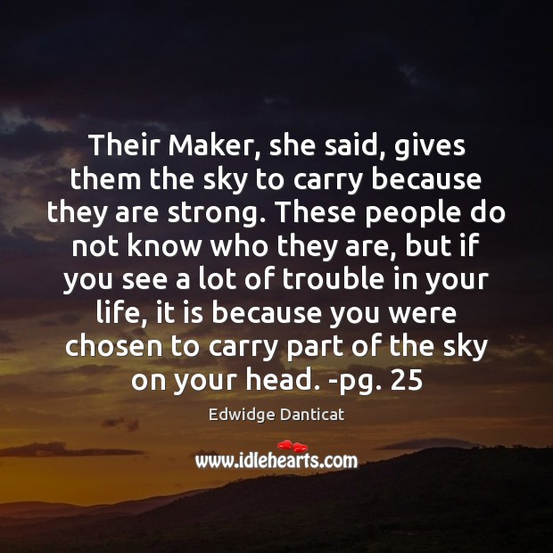 Their Maker, she said, gives them the sky to carry because they Edwidge Danticat Picture Quote