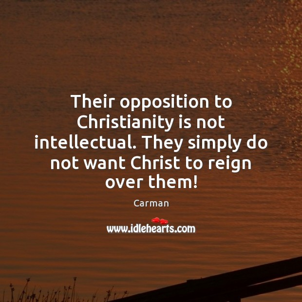 Their opposition to Christianity is not intellectual. They simply do not want Image