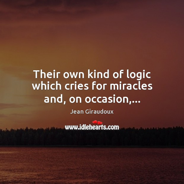 Their own kind of logic which cries for miracles and, on occasion,… Logic Quotes Image
