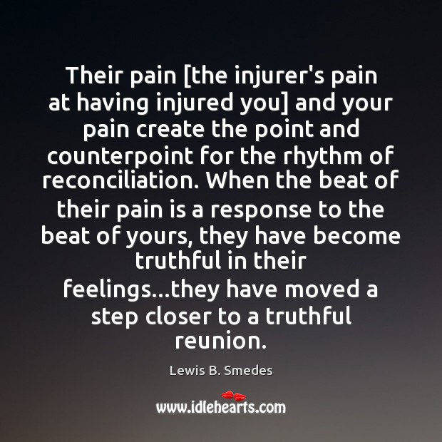 Their pain [the injurer's pain at having injured you] and your pain Lewis B. Smedes Picture Quote
