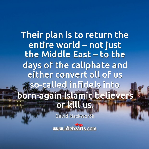 Their plan is to return the entire world – not just the middle east – to the days of the David Hackworth Picture Quote
