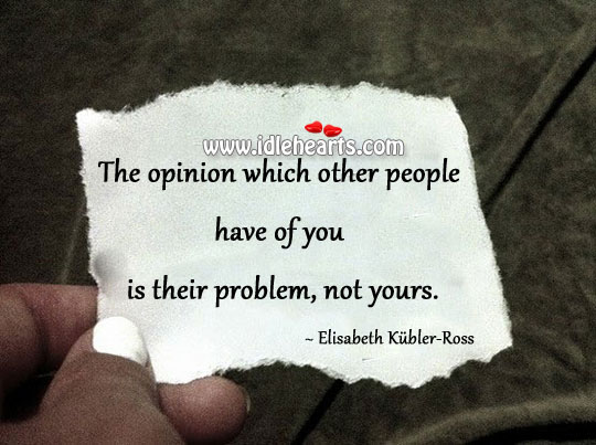 Image, The opinion of other people is their problem