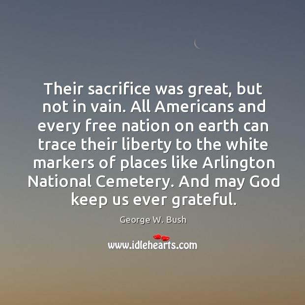 Image, Their sacrifice was great, but not in vain. All Americans and every