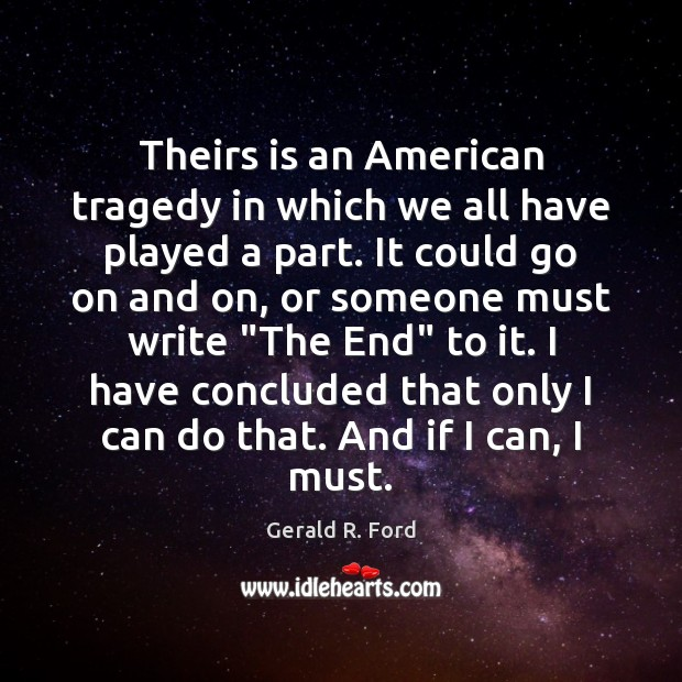 Theirs is an American tragedy in which we all have played a Gerald R. Ford Picture Quote
