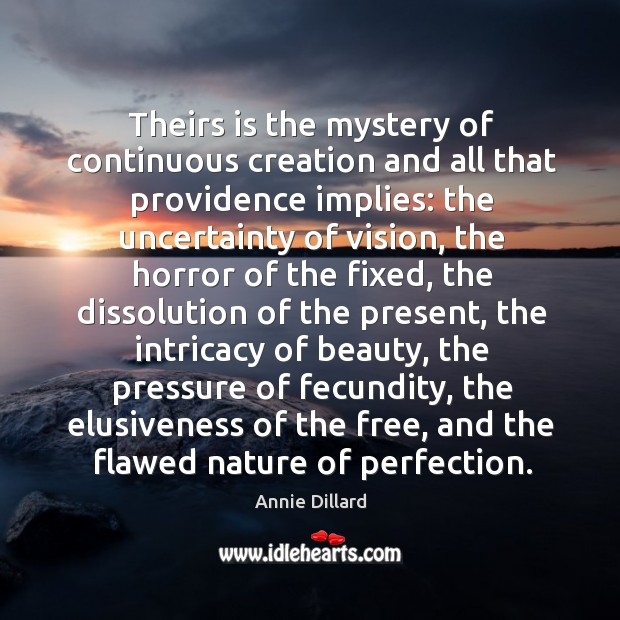 Theirs is the mystery of continuous creation and all that providence implies: Image