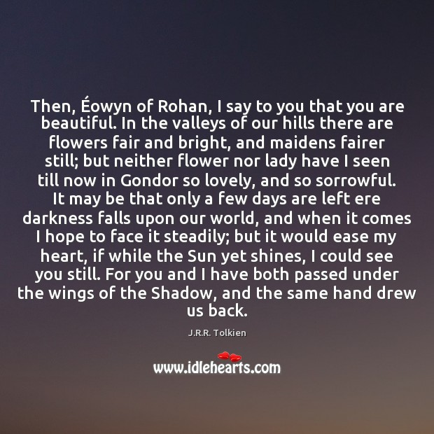 Then, Éowyn of Rohan, I say to you that you are beautiful. Image