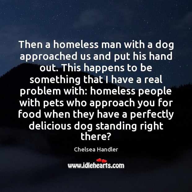 Then a homeless man with a dog approached us and put his Image