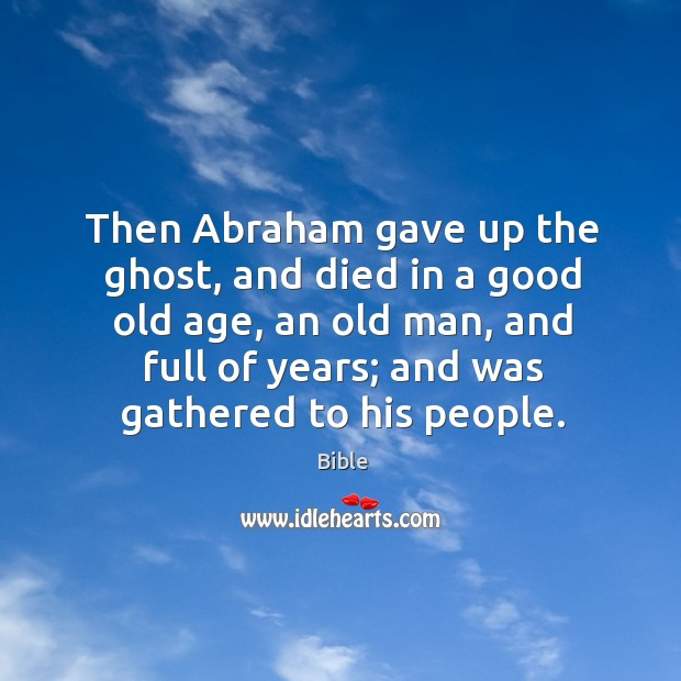 Then abraham gave up the ghost, and died in a good old age Image