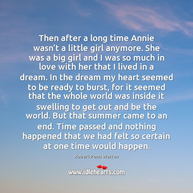Then after a long time Annie wasn't a little girl anymore. Robert Penn Warren Picture Quote