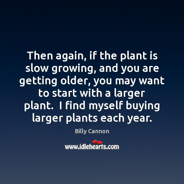Image, Then again, if the plant is slow growing, and you are getting
