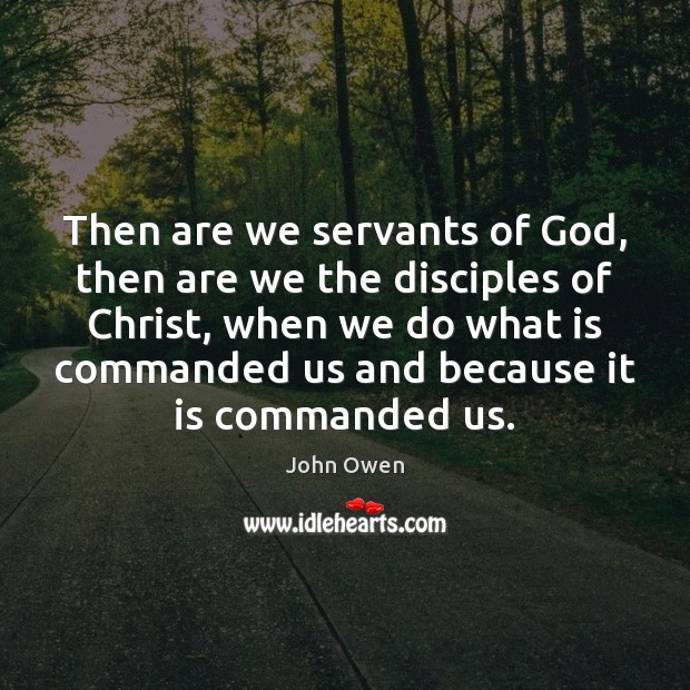 Then are we servants of God, then are we the disciples of John Owen Picture Quote