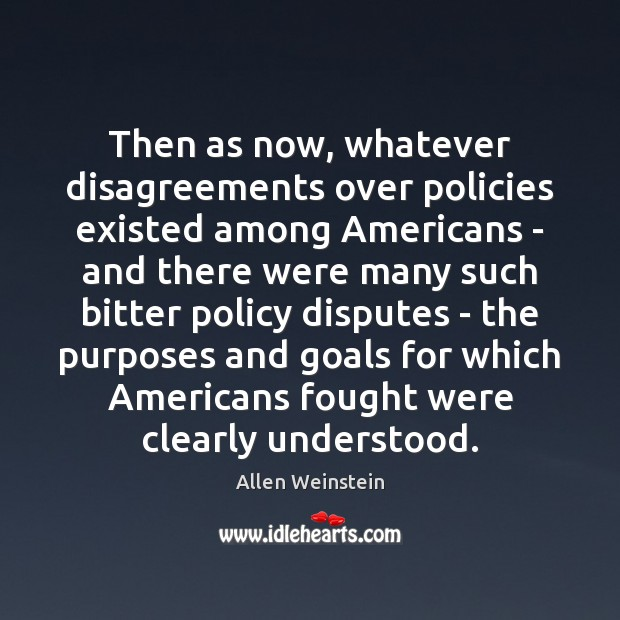 Image, Then as now, whatever disagreements over policies existed among Americans – and