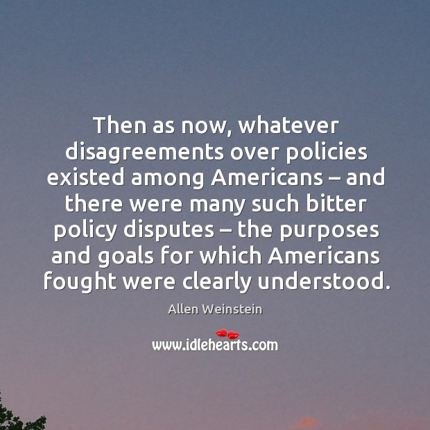 Image, Then as now, whatever disagreements over policies existed among americans