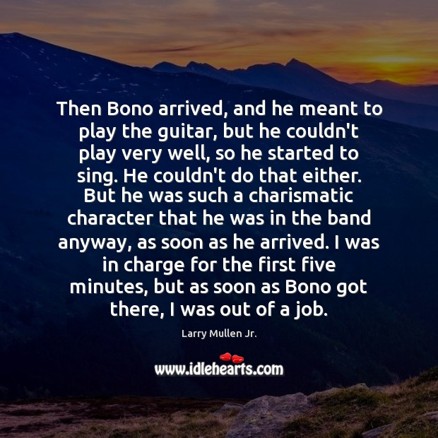 Image, Then Bono arrived, and he meant to play the guitar, but he