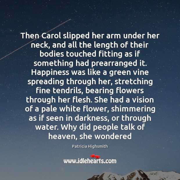 Then Carol slipped her arm under her neck, and all the length Flowers Quotes Image