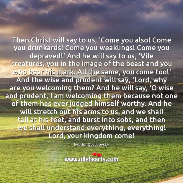 Then Christ will say to us, 'Come you also! Come you drunkards! Image