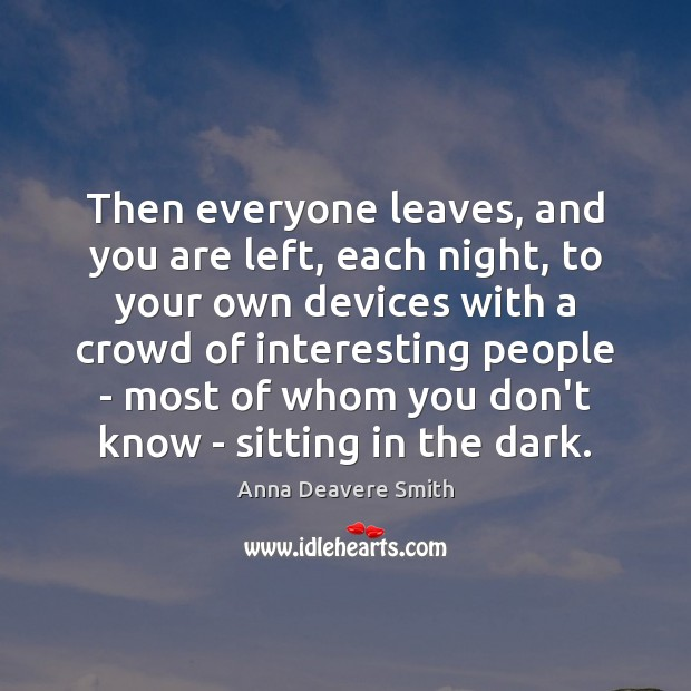 Then everyone leaves, and you are left, each night, to your own Image