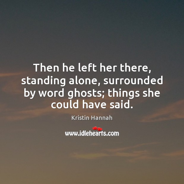 Then he left her there, standing alone, surrounded by word ghosts; things Image