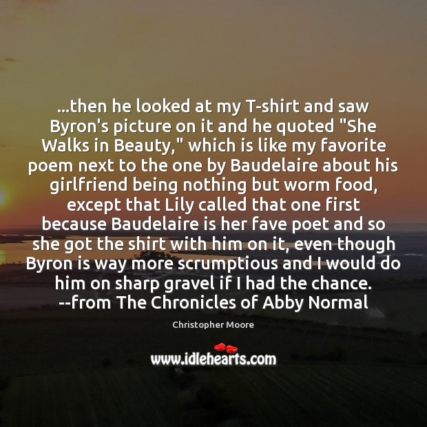 …then he looked at my T-shirt and saw Byron's picture on it Christopher Moore Picture Quote
