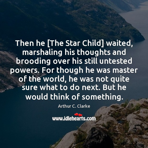 Then he [The Star Child] waited, marshaling his thoughts and brooding over Image
