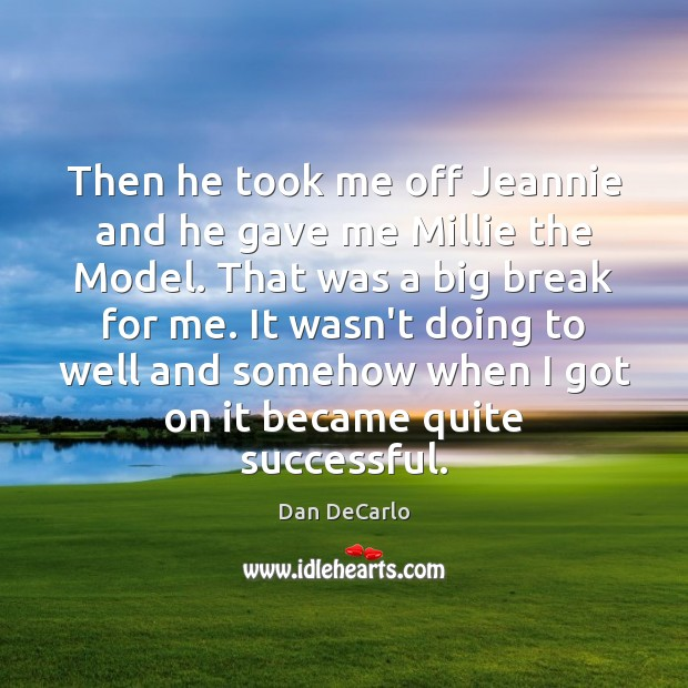 Then he took me off Jeannie and he gave me Millie the Dan DeCarlo Picture Quote