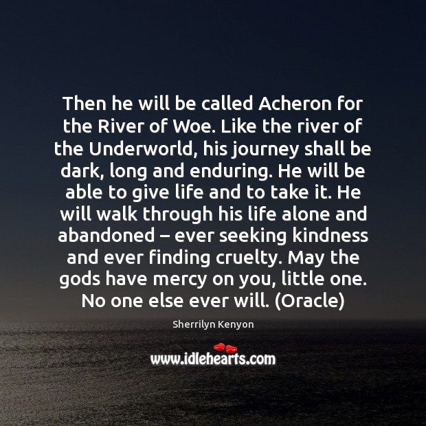 Then he will be called Acheron for the River of Woe. Like Image
