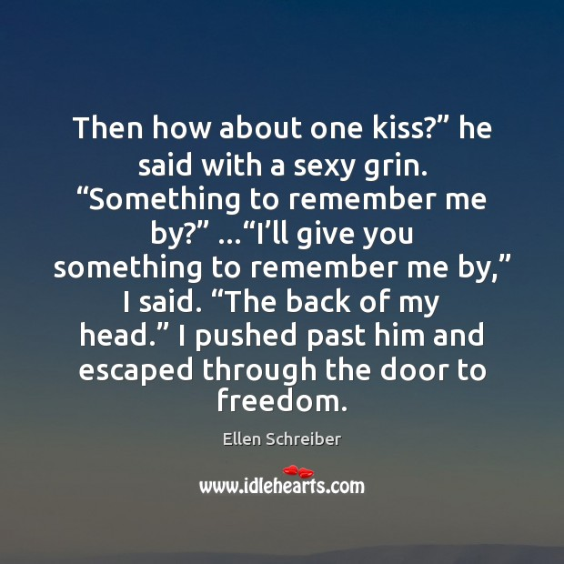 "Ellen Schreiber Picture Quote image saying: Then how about one kiss?"" he said with a sexy grin. ""Something"