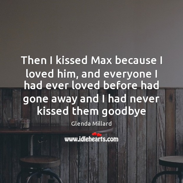 Then I kissed Max because I loved him, and everyone I had Image