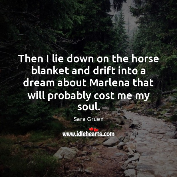 Then I lie down on the horse blanket and drift into a Sara Gruen Picture Quote
