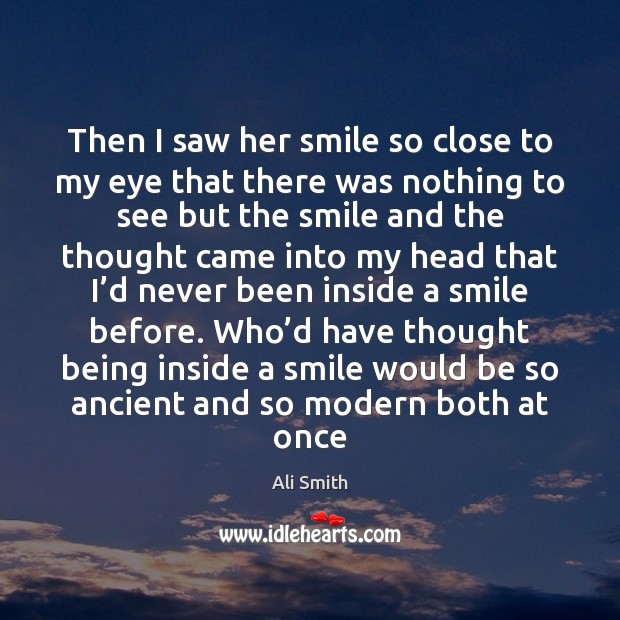 Image, Then I saw her smile so close to my eye that there