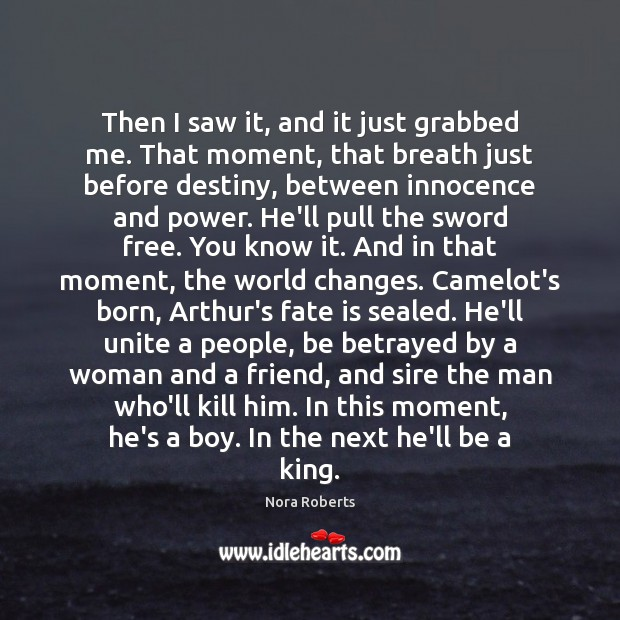 Then I saw it, and it just grabbed me. That moment, that Nora Roberts Picture Quote