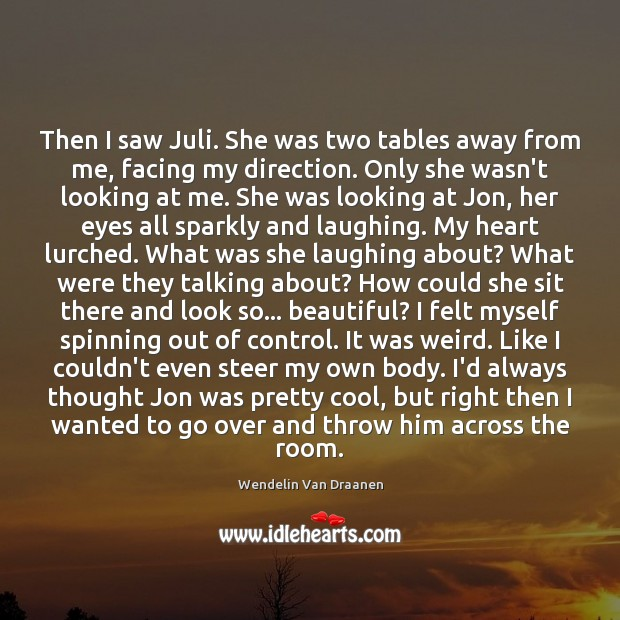 Then I saw Juli. She was two tables away from me, facing Wendelin Van Draanen Picture Quote