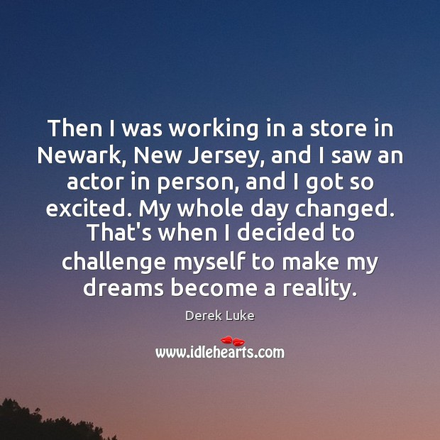 Then I was working in a store in Newark, New Jersey, and Derek Luke Picture Quote