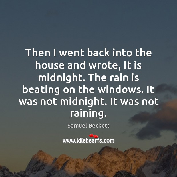 Then I went back into the house and wrote, It is midnight. Samuel Beckett Picture Quote