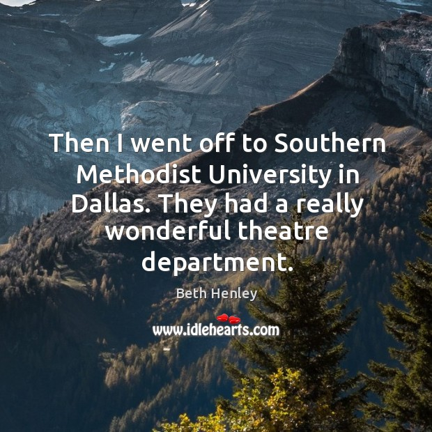Then I went off to southern methodist university in dallas. They had a really wonderful theatre department. Image