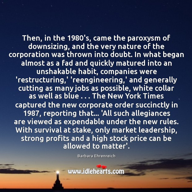 Then, in the 1980's, came the paroxysm of downsizing, and the very Image
