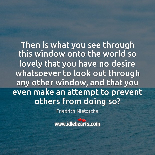 Then is what you see through this window onto the world so Image