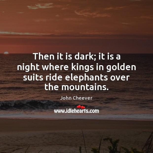Then it is dark; it is a night where kings in golden Image