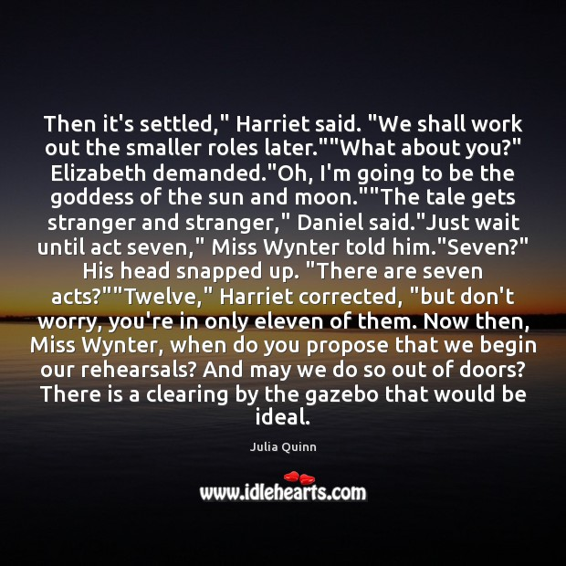 "Then it's settled,"" Harriet said. ""We shall work out the smaller roles Image"