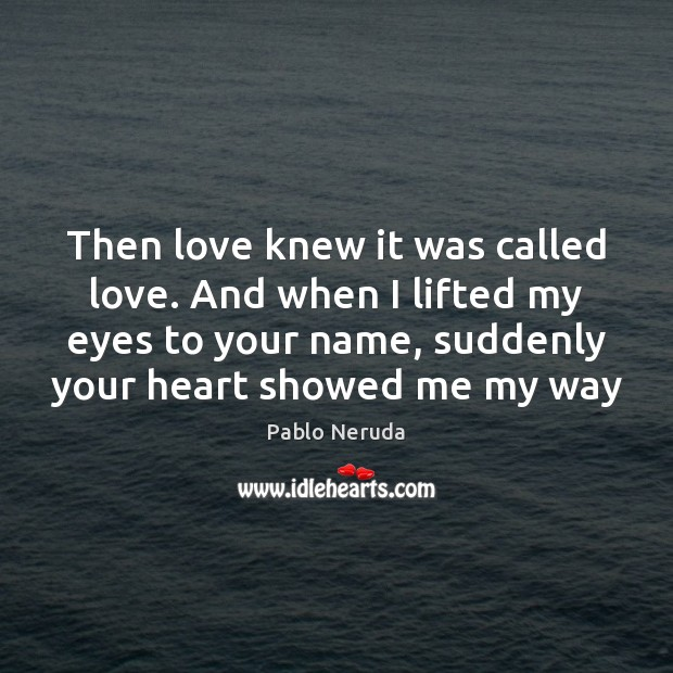 Image, Then love knew it was called love. And when I lifted my