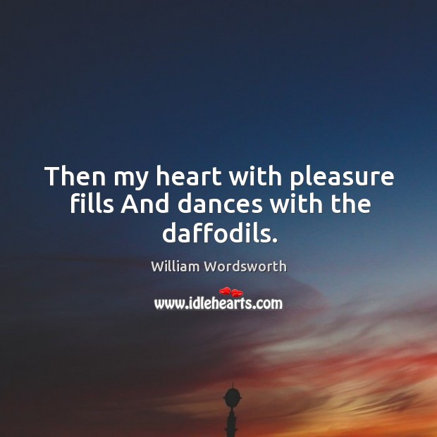 Then my heart with pleasure fills And dances with the daffodils. Image