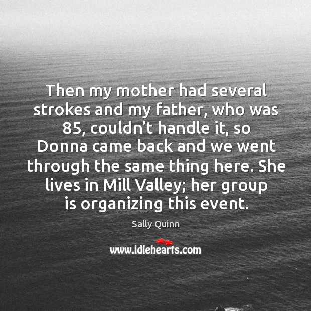 Then my mother had several strokes and my father, who was 85, couldn't handle it. Image