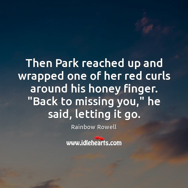 Then Park reached up and wrapped one of her red curls around Missing You Quotes Image