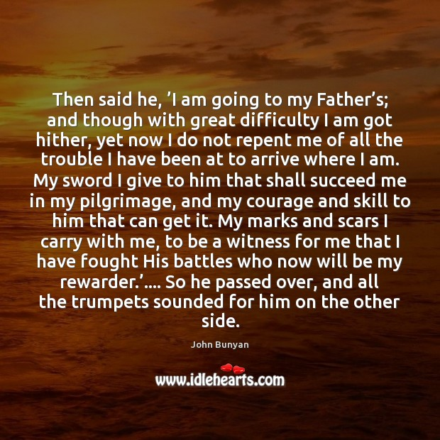 Then said he, 'I am going to my Father's; and though John Bunyan Picture Quote